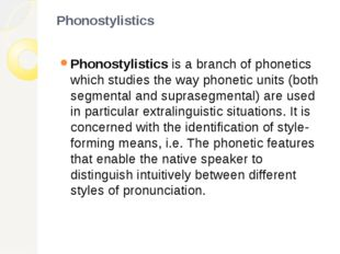 Phonostylistics Phonostylistics is a branch of phonetics which studies the wa