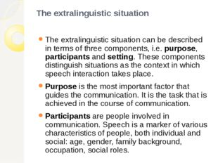 The extralinguistic situation The extralinguistic situation can be described
