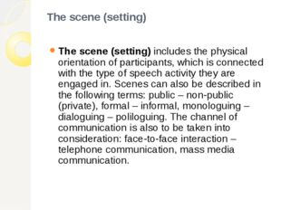 The scene (setting) The scene (setting) includes the physical orientation of
