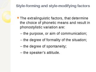 Style-forming and style-modifying factors The extralinguistic factors, that d