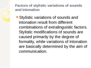 Factors of stylistic variations of sounds and intonation Stylistic variations