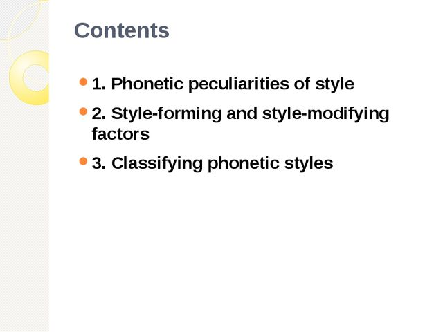 Contents 1. Phonetic peculiarities of style 2. Style-forming and style-modify...