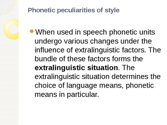 Phonetic peculiarities of style When used in speech phonetic units undergo va...
