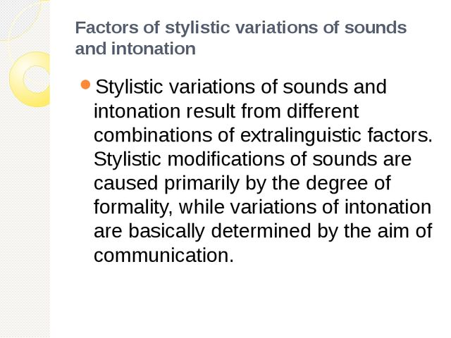 Factors of stylistic variations of sounds and intonation Stylistic variations...