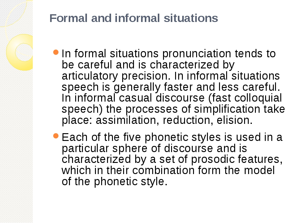 Formal and informal situations In formal situations pronunciation tends to be...
