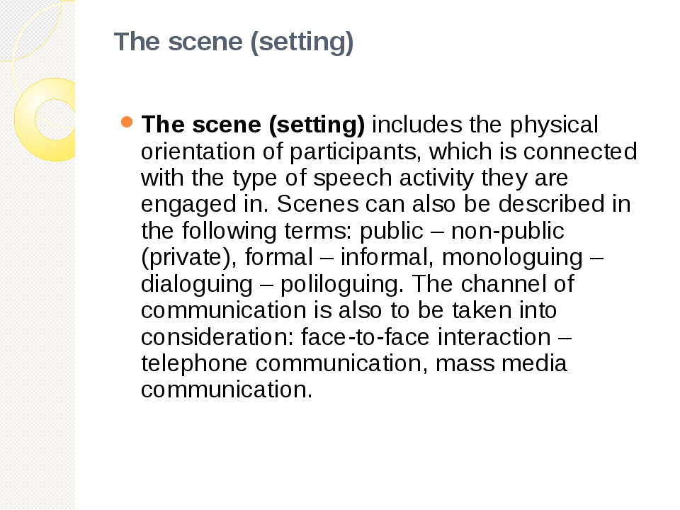 The scene (setting) The scene (setting) includes the physical orientation of...