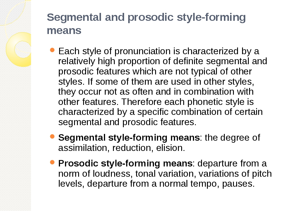 Segmental and prosodic style-forming means Each style of pronunciation is cha...