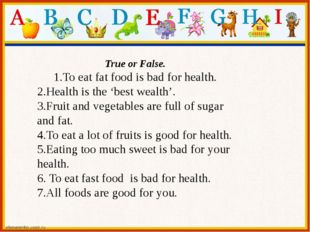 True or False. 1.To eat fat food is bad for health. 2.Health is the 'best wea