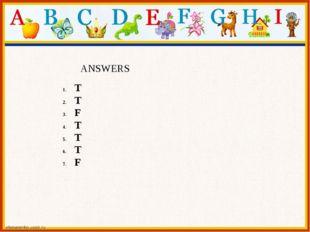 T T F T T T F ANSWERS