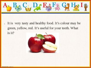 It is very tasty and healthy food. It's colour may be green, yellow, red. It'