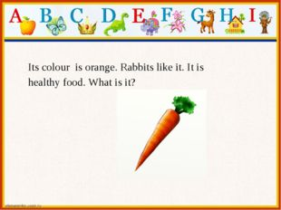 Its colour is orange. Rabbits like it. It is healthy food. What is it?