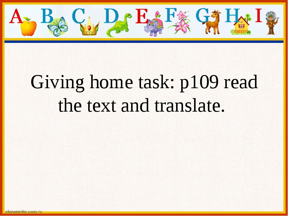 Giving home task: p109 read the text and translate.