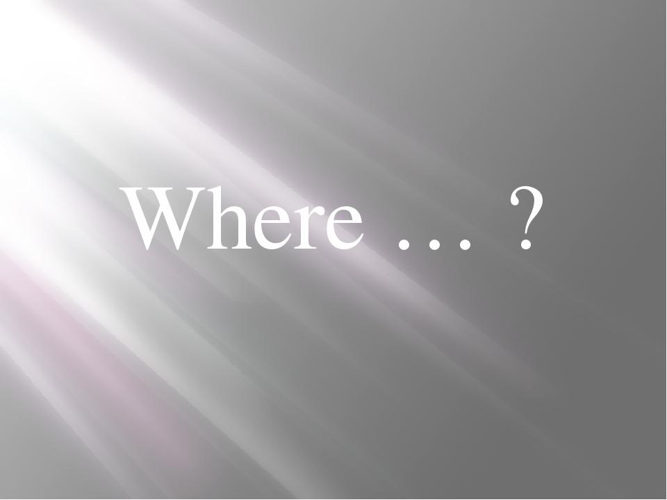 Where … ?