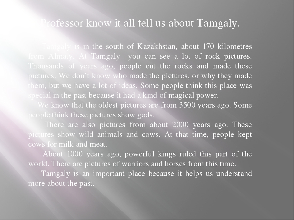Professor know it all tell us about Tamgaly. Tamgaly is in the south of Kaza...