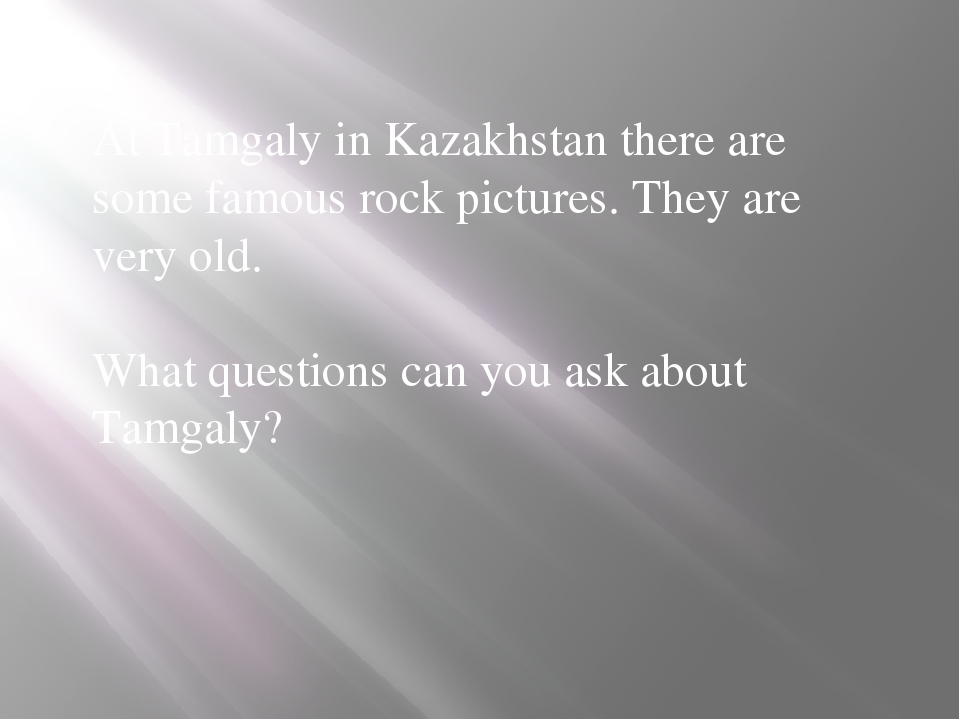 At Tamgaly in Kazakhstan there are some famous rock pictures. They are very...