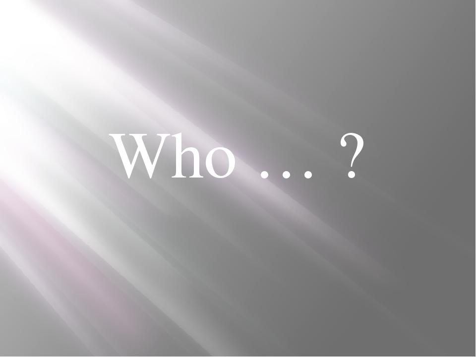 Who … ?