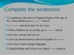 Complete the sentences 1.Compulsary education in England begins at the age of