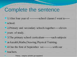 Complete the sentence 1.After four year of ----------school classes I went to