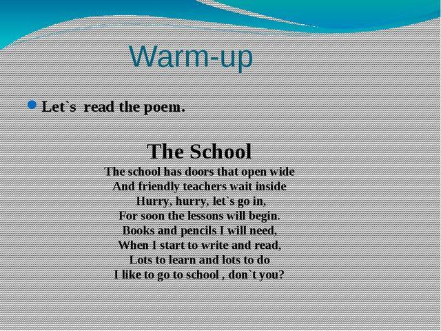 Warm-up Let`s read the poem. The School The school has doors that open wide...