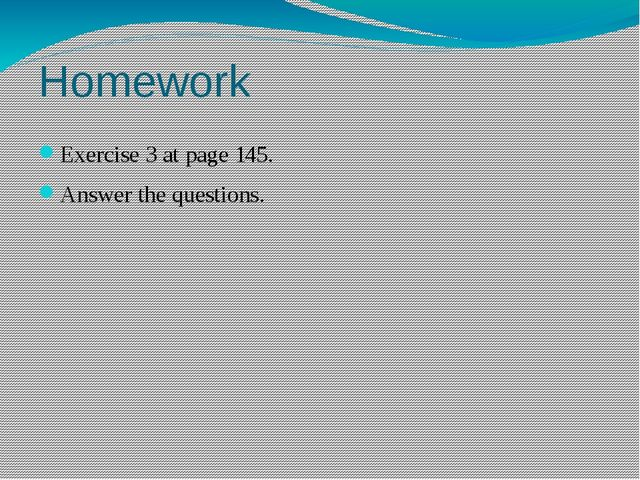 Homework Exercise 3 at page 145. Answer the questions.