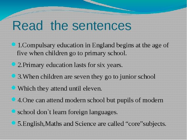 Read the sentences 1.Compulsary education in England begins at the age of fiv...