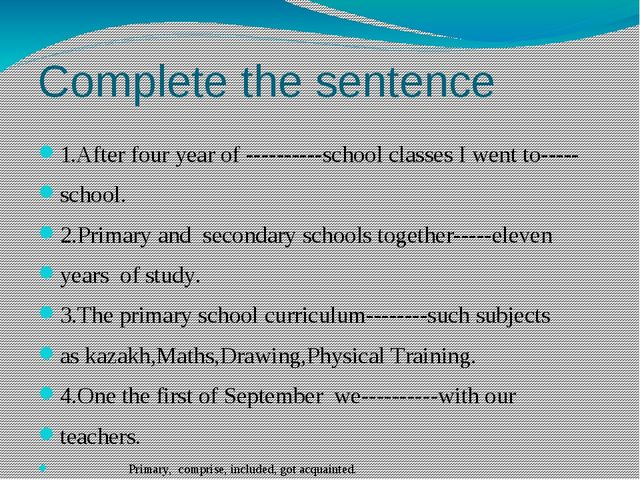Complete the sentence 1.After four year of ----------school classes I went to...