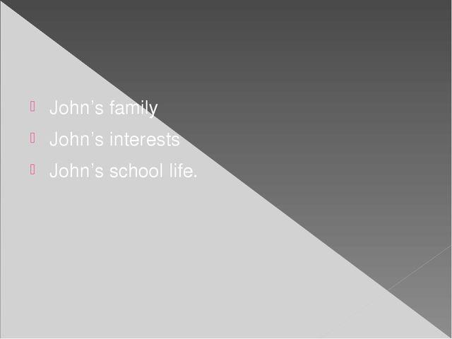 John's family John's interests John's school life.