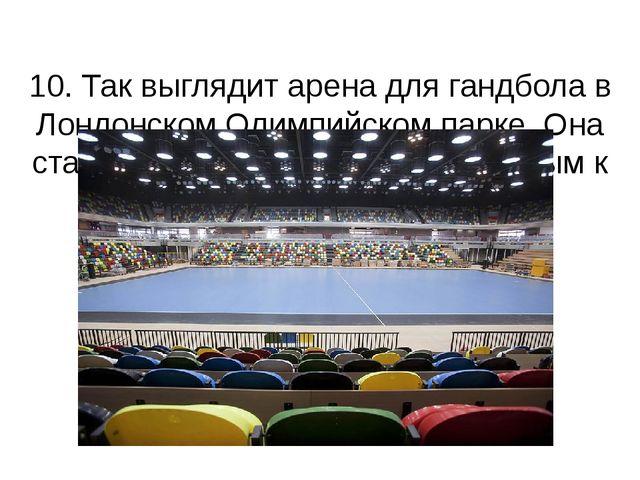 10. Так выглядит арена для гандбола в Лондонском Олимпийском парке. Она ста...