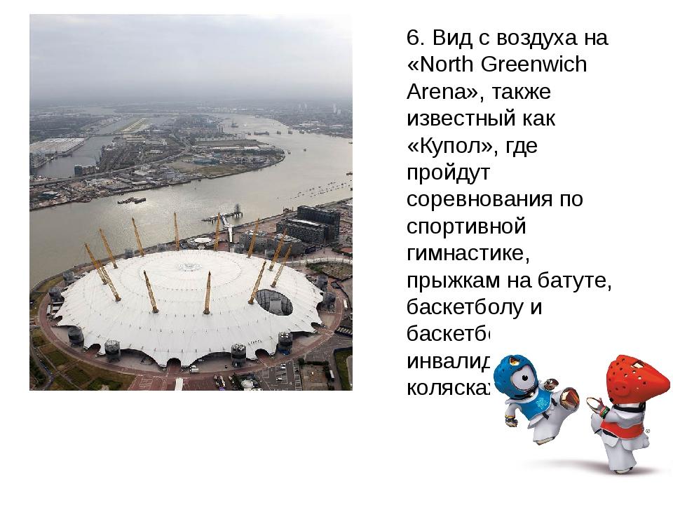 6. Вид с воздуха на «North Greenwich Arena», также известный как «Купол», где...