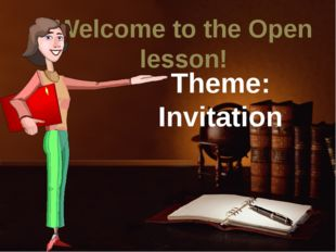 Welcome to the Open lesson! Theme: Invitation