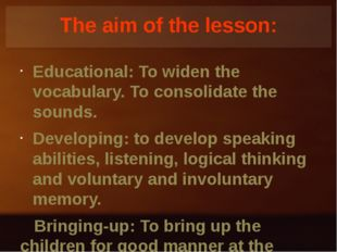 Тhe aim of the lesson: Educational: To widen the vocabulary. To consolidate t