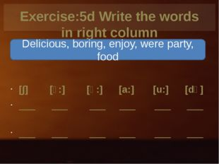 Exercise:5d Write the words in right column [∫] [ɔ:] [ә:] [a:] [u:] [dʒ] ___