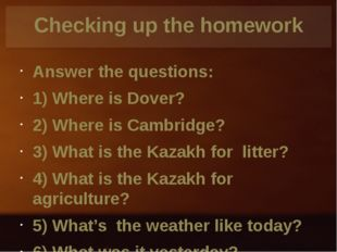 Checking up the homework Answer the questions: 1) Where is Dover? 2) Where is
