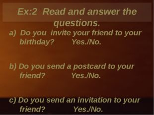 Ex:2 Read and answer the questions. a) Do you invite your friend to your birt