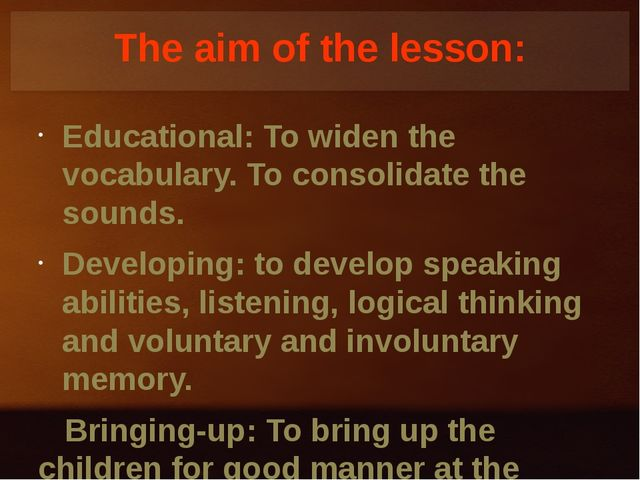 Тhe aim of the lesson: Educational: To widen the vocabulary. To consolidate t...