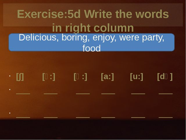 Exercise:5d Write the words in right column [∫] [ɔ:] [ә:] [a:] [u:] [dʒ] ___...