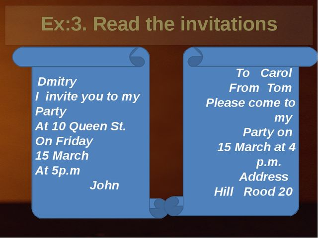 Ex:3. Read the invitations Dmitry I invite you to my Party At 10 Queen St. On...