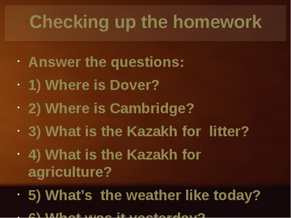 Checking up the homework Answer the questions: 1) Where is Dover? 2) Where is...