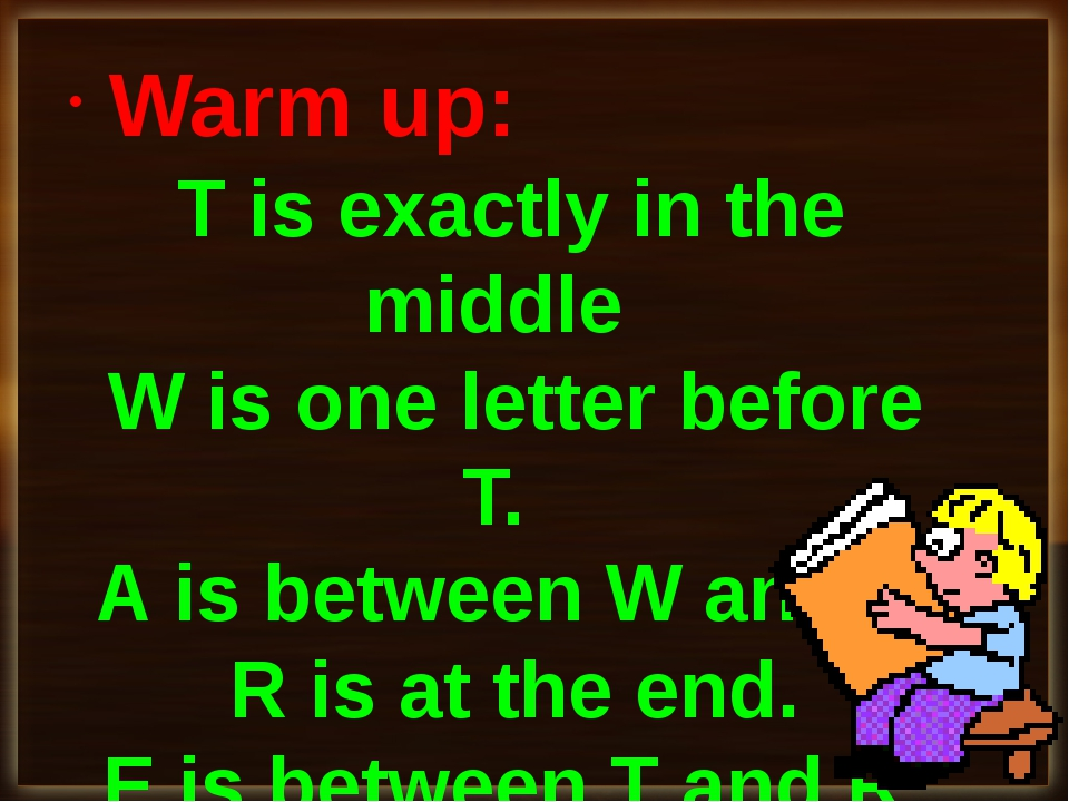 T is exactly in the middle W is one letter before T. A is between W and T. R...