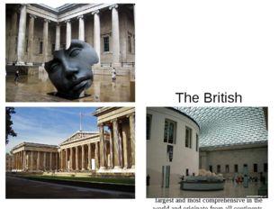 The British Museum Британский музей The British Museum is a museum of human