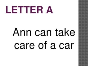 LETTER A Ann can take care of a car