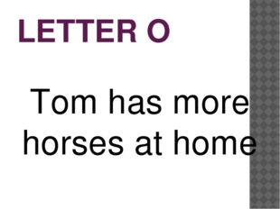 LETTER O Tom has more horses at home