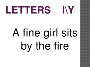 LETTERS I\Y A fine girl sits by the fire