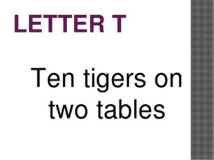 LETTER T Ten tigers on two tables