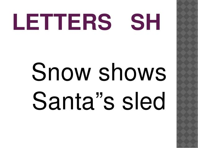 "LETTERS SH Snow shows Santa""s sled"