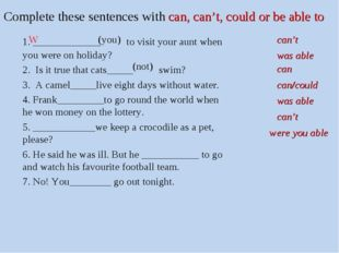 Complete these sentences with can, can't, could or be able to 	1. ___________