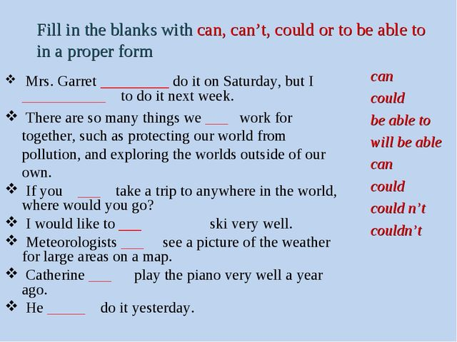 Fill in the blanks with can, can't, could or to be able to in a proper form c...
