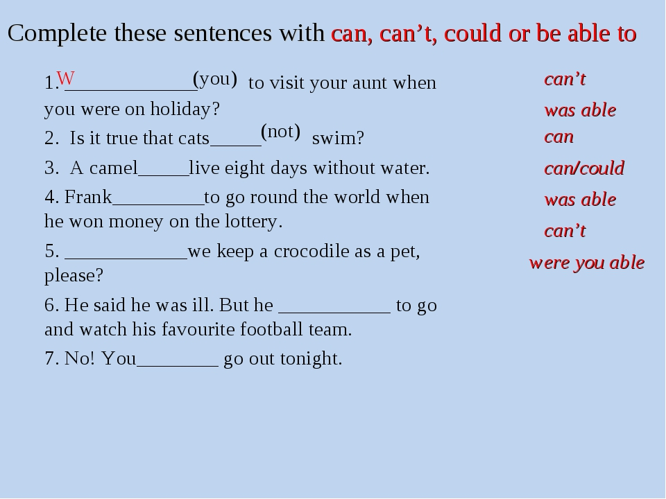 Complete these sentences with can, can't, could or be able to 	1. ___________...