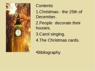 Contents Christmas - the 25th of December. People decorate their houses. Caro