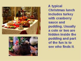 A typical Christmas lunch includes turkey with cranberry sauce and pudding.